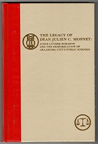9780865460522: The legacy of Dean Julien C. Monnet: Judge Luther Bohanon and the desegregation of Oklahoma City's public schools