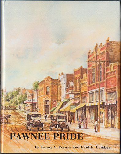 Pawnee Pride A History of Pawnee County: Franks, Kenny A. & Lambert, Paul F.