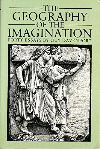 The Geography of the Imagination: Forty Essays: Davenport, Guy