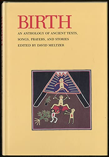 Birth, an Anthology of Ancient Texts, Songs, Prayers, and Stories