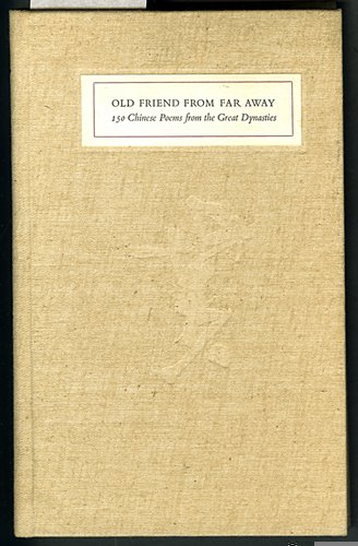 Old Friend From Far Away: 150 Chinese Poems from the Great Dynasties