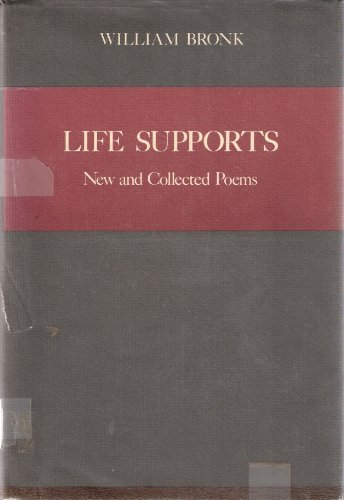 Life Supports: New and Collected Poems: Bronk, William