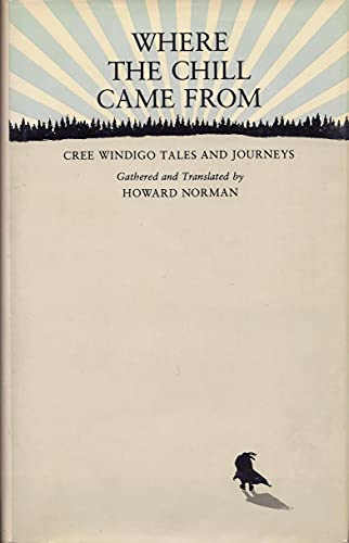 9780865470477: Where the Chill Came From: Cree Windigo Tales and Journeys