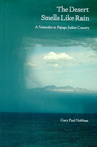 9780865470507: The Desert Smells Like Rain: A Naturalist in Papago Indian Country