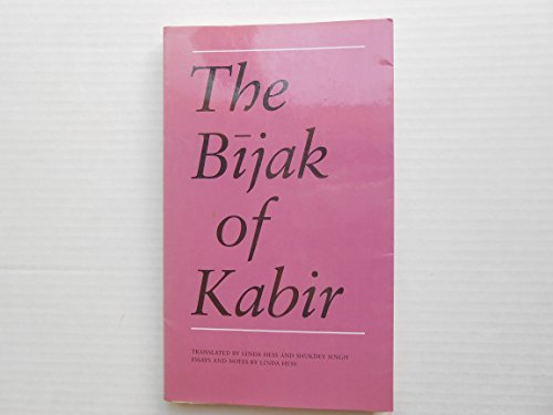 The Bijak Bijak of Kabir (with essays and notes): Kabir (translated By Linda Hess & Shukdev Singh)