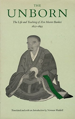 9780865471535: Unborn: The Life and Teachings of Zen Master Bankei, 1622-1693