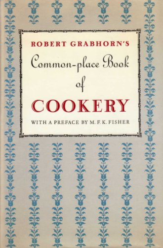 ROBERT GRABHORN'S COMMON-PLACE BOOK OF COOKERY