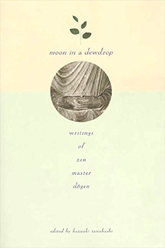 MOON IN A DEWDROP: Writings Of Zen Master Dogen (edited by Kazuaki Tanahashi) (reissue)