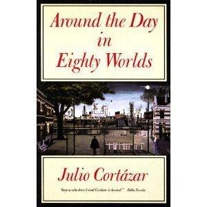 Around the Day in Eighty Worlds: Cortazar, Julio