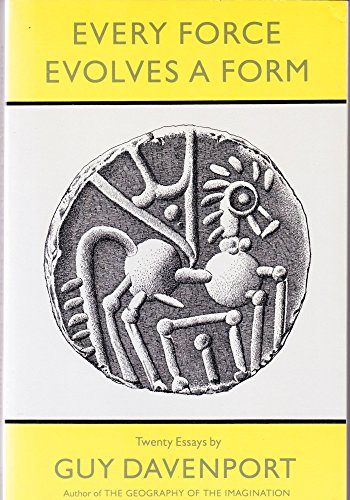 EVERY FORCE EVOLVES A FORM: TWENTY ESSAYS (AUTHOR SIGNED): Davenport, Guy