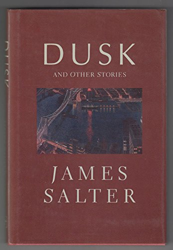Dusk and Other Stories Salter, James