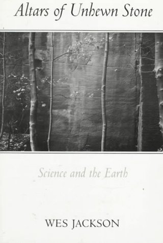 Altars of Unhewn Stone: Science and the Earth: Jackson, Wes