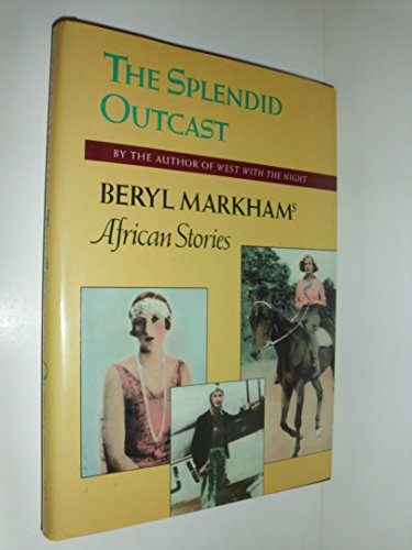 9780865473010: Splendid Outcast: Beryl Markham's African Stories
