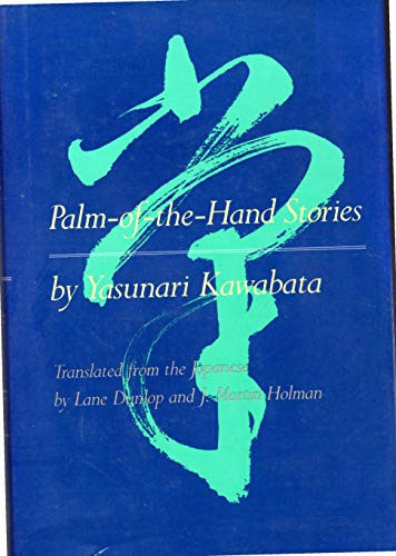 Palm-Of-The-Hand Stories: Kawabata, Yasunari; Holman, J. Martin; Dunlop, Lane (translators)