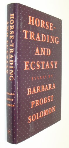 Horse-Trading and Ecstasy: Essays: Barbara Probst Solomon