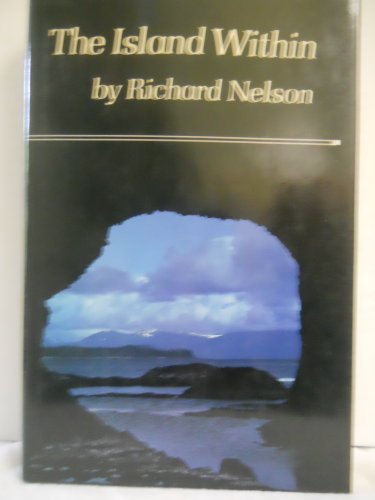 The Island Within: Nelson, Richard K.