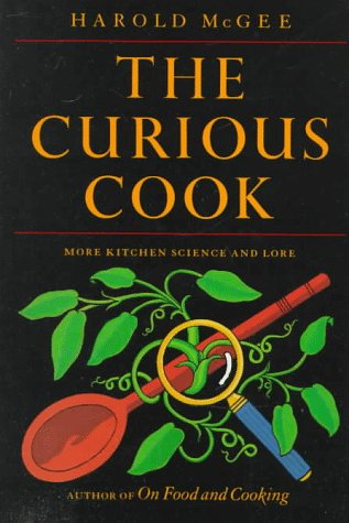 THE CURIOUS COOK: MORE KITCHEN SCIENCE AND LORE: McGee, Harold