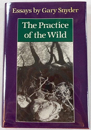 9780865474536: The Practice of the Wild: Essays by Gary Snyder