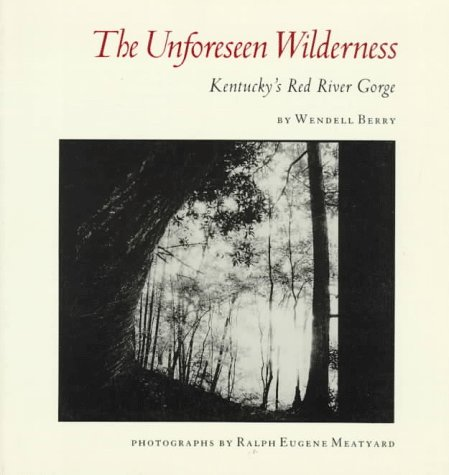 9780865474628: The Unforeseen Wilderness: Kentucky's Red River Gorge