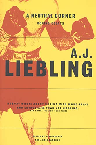 A Neutral Corner : Boxing Essays: A. J. Liebling