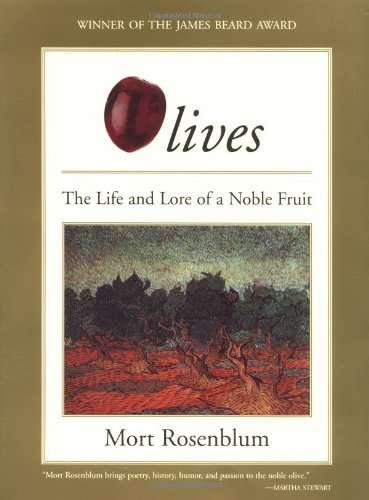 Olives: The Life and Lore of a Noble Fruit Rosenblum, Mort