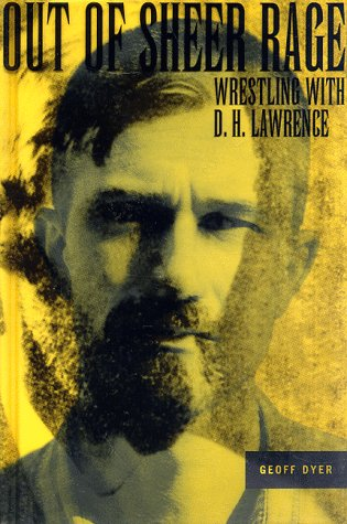 Out of Sheer Rage : Wrestling with D. H. Lawrence: Dyer, Geoff