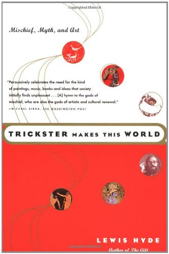 9780865475366: Trickster Makes This World: Mischief, Myth, and Art