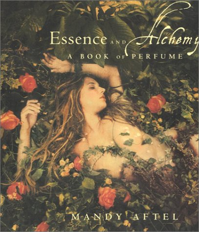 ESSENCE AND ALCHEMY - A book of perfume: AFTEL, MANDY