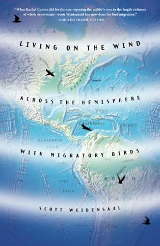 Living on the Wind: Across the Hemisphere With Migratory Birds: Scott Weidensaul