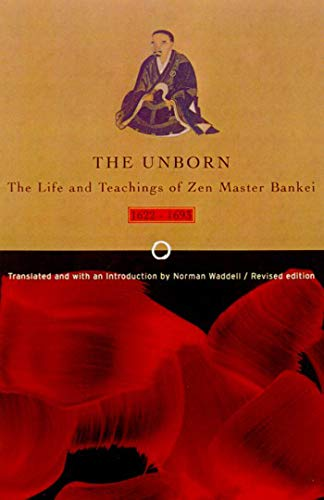 9780865475953: Unborn: The Life and Teachings of Zen Master Bankei, 1622-1693