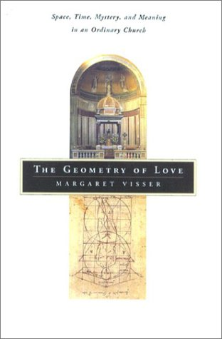 9780865476189: The Geometry of Love: Space, Time, Mystery, and Meaning in an Ordinary Church