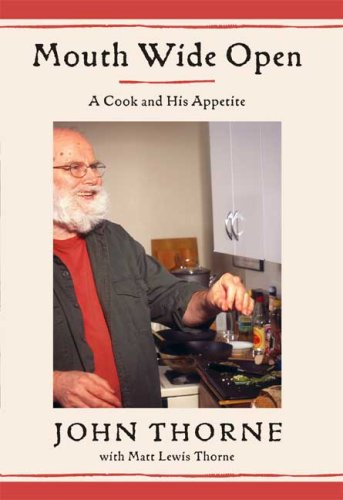 Mouth Wide Open: A Cook and His Appetite: Thorne, John, Thorne, Matt Lewis