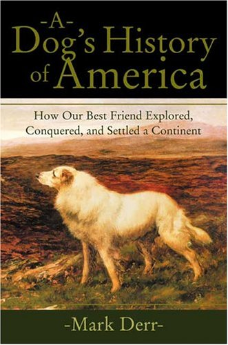 9780865476318: A Dog's History of America: How Our Best Friend Explored, Conquered, and Settled a Continent