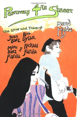 9780865476424: Positively 4th Street: The Lives and Times of Joan Baez, Bob Dylan, Mimi Baez Farina, and Richard Farina