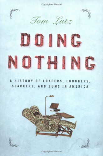 9780865476509: Doing Nothing: A History of Loafers, Loungers, Slackers and Bums in America