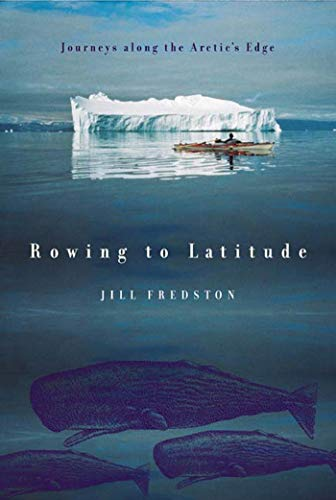 9780865476554: Rowing to Latitude: Journeys Along the Arctic's Edge