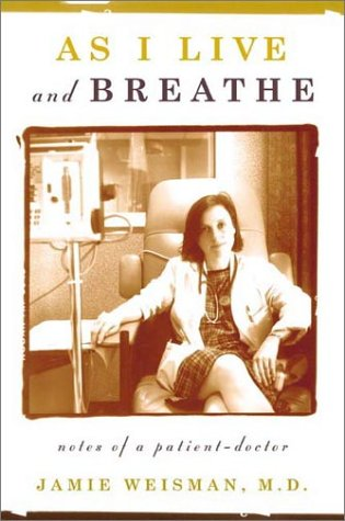 As I Live and Breathe: Notes of a Patient-Doctor: Jamie Weisman