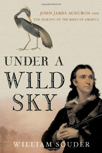 9780865476714: Under a Wild Sky: John James Audubon and the Making of The Birds of America