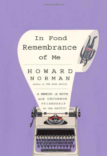 9780865476806: In Fond Remembrance of Me: A Memoir of Myth and Uncommon Friendship in the Arctic