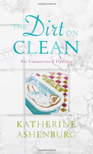 9780865476905: The Dirt on Clean: An Unsanitized History