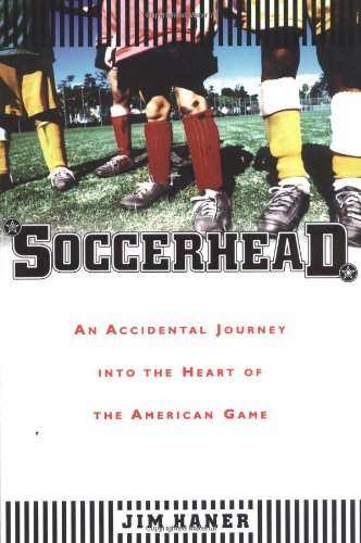 9780865476943: Soccerhead: An Accidental Journey into the Heart of the American Game