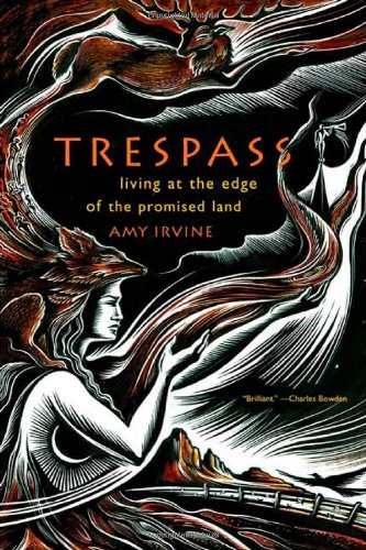 Trespass: Living at the Edge of the Promised Land: Irvine, Amy