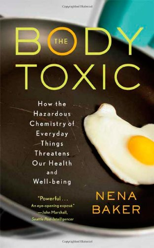 9780865477070: The Body Toxic: How the Hazardous Chemistry of Everyday Things Threatens Our Health and Well-being