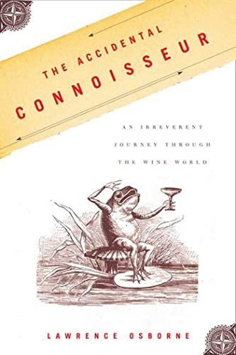 9780865477124: The Accidental Connoisseur: An Irreverent Journey Through the Wine World