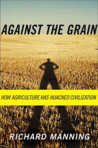 9780865477131: Against the Grain: How Agriculture Has Hijacked Civilization
