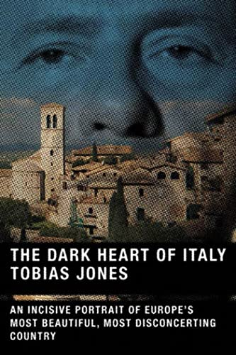 9780865477247: The Dark Heart of Italy: An Incisive Portrait of Europe's Most Beautiful, Most Disconcerting Country