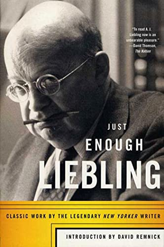 9780865477278: Just Enough Liebling: Classic Work by the Legendary New Yorker Writer