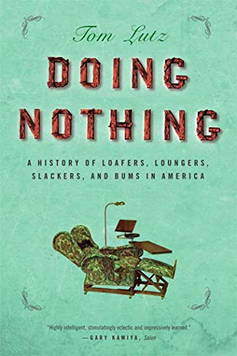 9780865477377: Doing Nothing: A History of Loafers, Loungers, Slackers, and Bums in America