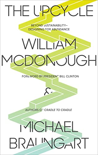 The Upcycle: Beyond Sustainability--Designing for Abundance (0865477485) by William McDonough; Michael Braungart