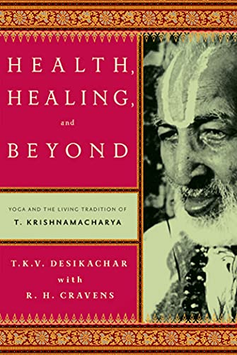 9780865477520: Health, Healing, and Beyond: Yoga and the Living Tradition of T. Krishnamacharya